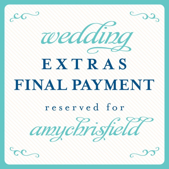 Wedding Extras Final Payment Reserved for: amychrisfield