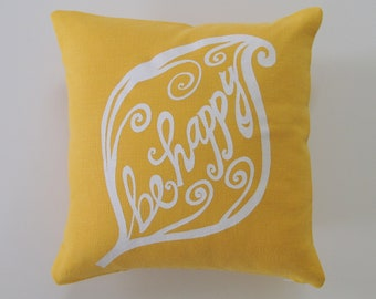 Pillow Cover - Be Happy design - 12 x 12 inches - Choose your fabric and ink color - Accent Pillow
