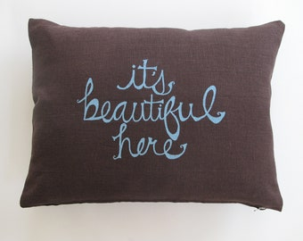 Pillow Cover  - It's Beautiful Here - 12 x 16 inches by Sweetnature Designs - Choose your fabric and ink color - Accent Pillow