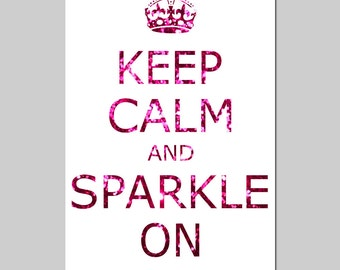 Keep Calm and Sparkle On - 13x19 Inspirational Popular Quote Print - Glitter Pink, Purple, Blue, Green, or Red