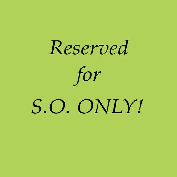 RESERVED for S.O. ONLY