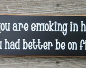 Primitive Wood Sign If you are smoking in here you had better be on fire