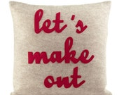 LET'S MAKE OUT - oatmeal and red script- 16 inch recycled felt applique pillow
