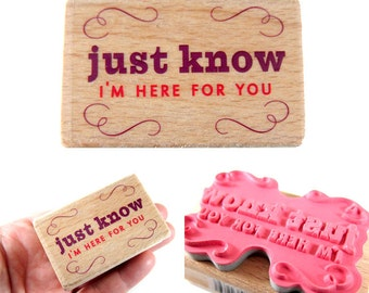 Just Know I'm Here for You - rubber stamp