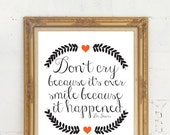 5 x 7 Don't Cry because it happened Dr Seuss Quote print