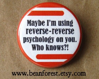 maybe i'm using reverse-reverse psychology - pinback button badge