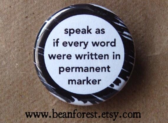 speak as if every word were written in permanent marker - pinback button badge