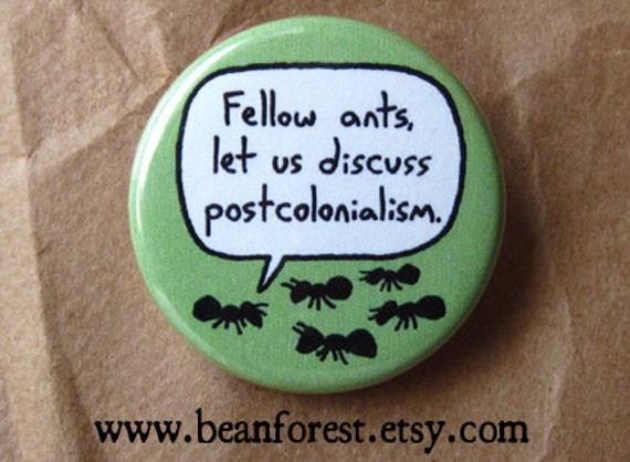 fellow ants, let us discuss postcolonialism - pinback button badge