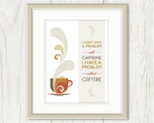 Coffee Print: Caffeine Problem - Coffee Art Print, Tea Wall Art, Cup Steam Typography, Tan, Taupe, Beige, Khaki, Grey, Rust Orange 8 x 10