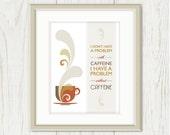 Coffee Print: Caffeine Problem - Coffee Art Print, Tea Wall Art, Cup Steam Typography, Tan, Taupe, Beige, Khaki, Grey, Rust Orange 8 x 10
