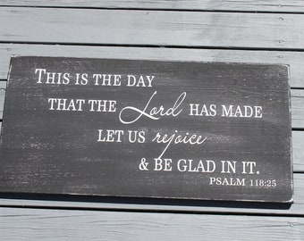 This is the day that the Lord has made let us rejoice and be glad in it. Psalm 118:24, wood sign