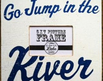 Go Jump in the River 5 x 7 Photo Frame