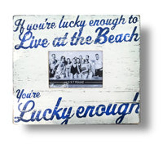 If You're Lucky Enought to Live at the Beach 5 x 7 Photo Frame