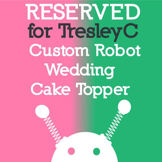 RESERVED for TresleyC - Custom Robot Wedding Cake Topper - Clay, Paint, Wire