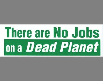 There are No Jobs on a Dead Planet bumper sticker