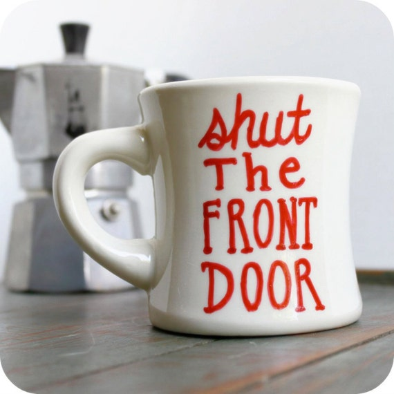 Meaning Of Shut The Front Door: Funny Mug Coffee Tea Cup Diner Mug Red White Hand By