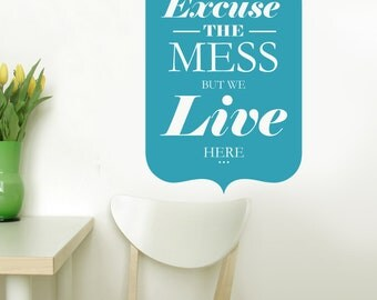 Excuse the MESS  11X16  Vinyl Lettering by Decomod Walls