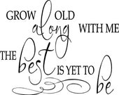 Quote-Grow old with me the best is yet to be-special buy any 2 quotes and get a 3rd quote free of equal or lesser value