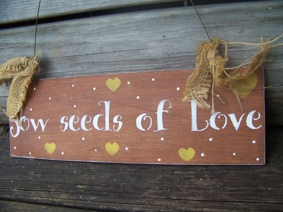 Sow Seeds of Love Handpainted Wooden Sign