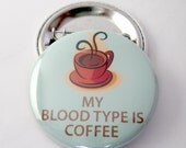 My Blood Type Is Coffee Pinback Button Badge, pins for backpacks, Pinback Button gift, Button OR Magnet - 1.5″ (38mm)