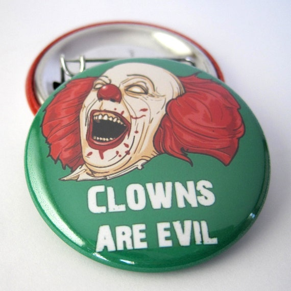 Clowns are Evil   1 1/2 inches (38mm) Pinback Button or  Magnet