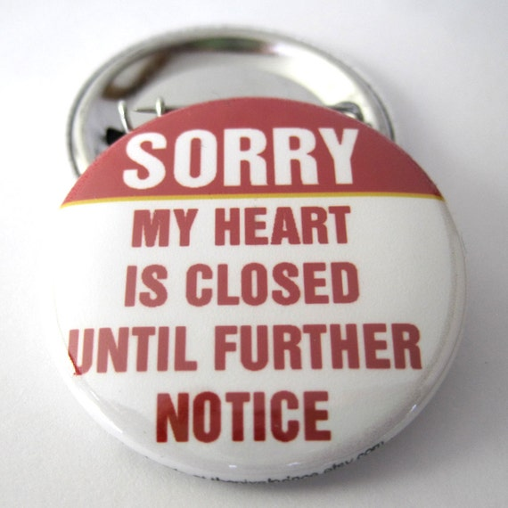 Sorry my Heart Is Closed Until Further Notice Pinback Button Badge, Backpack Pins, Pinback Button gift, Button OR Magnet - 1.5″ (38mm)