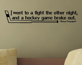 I went to a fight the other night and a hockey game broke out....Hockey Wall Quote Words Sayings Removable Hockey Wall Decal Lettering