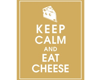 Keep Calm and EAT CHEESE - Art Print (Featured in Golden Chariot) Keep Calm Art Prints and Posters