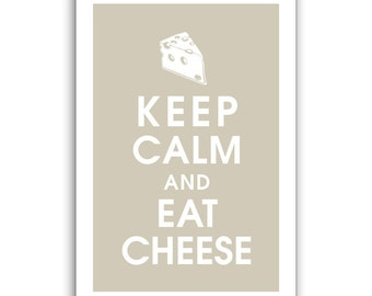 Keep Calm and Eat Cheese, 13x19 Poster (Featured in French Grey) Buy 3 get 1 FREE, Keep Calm Art, Keep Calm Posters