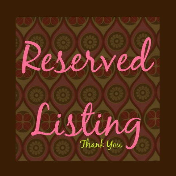 Reserved Listing for Annie Lomeli