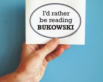I'd rather be reading Bukowski sticker