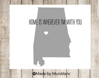 "State Love Print "" Alabama "" Home is Wherever I'm with you. Printable"