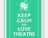 Keep Calm and LOVE THEATRE Print 5x7 (Jadite Featured--56 colors to choose from)