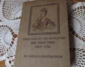Daughters of The American Revolution And Their Times 1769 to 1776 by Charles Carleton Coffin Vintage Book 1895 First Edition