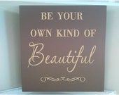 Personalized wooden sign w vinyl quote Be your own kind of Beautiful