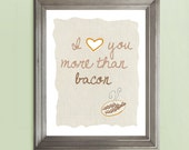 I Love You More Than Bacon Art Print - Available Sizes: 5x7, 8x10, 11x14 or 12x18
