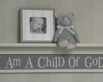 """Gray Nursery Ideas Wall Sign - I Am A Child Of God on 30"""" (White or Off White) Shelf with Grey Saying - Kids Wall Shelf"""
