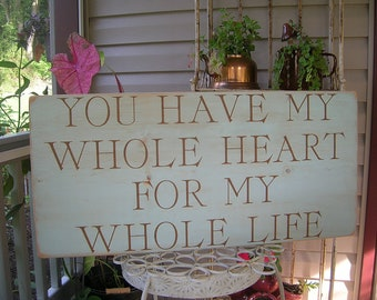You Have My Whole Heart For My Whole Life Large Wood Sign Distressed Finish