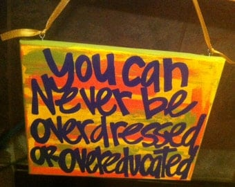 Hand Painted Canvas - 8x10 - You can never be overdressed or overeducated