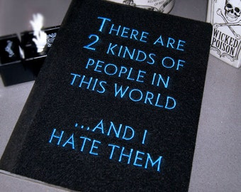 2 Kinds of  People in the World  And I Hate Them -   Embroidered Blank Journal Notebook MTCoffinz