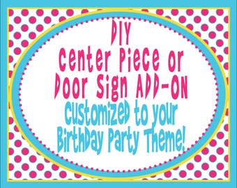 DIY Door Sign or Centerpiece Add-On - Customized to your birthday party theme