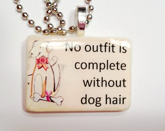 No outfit is complete without dog hair Game Tile Pendant