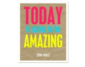Typography Poster Digital Poster Print Neon Amazing Day - Today is going to be Amazing True Story Print Typography- Neon Digital Poster