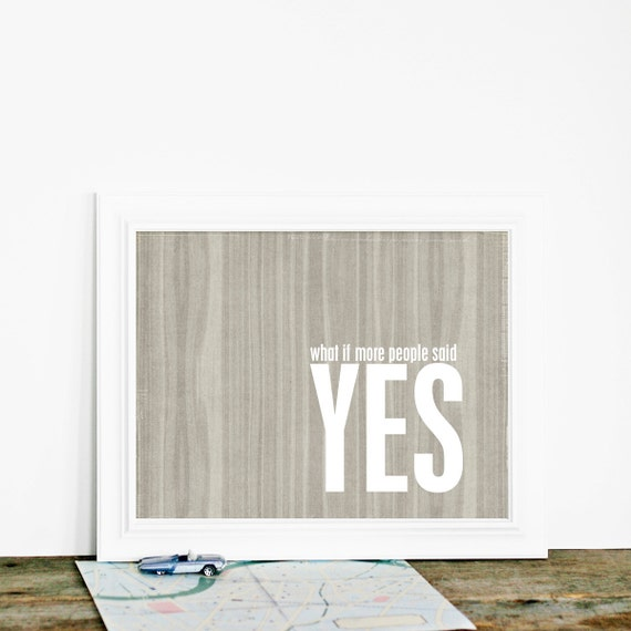 Motivational Print Typography Poster Yes - What if More People Said Yes ModernTypography Print - Motivational Poster Wood Grain Gray Taupe
