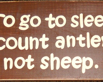 To Go To Sleep I Count ANTLERS Not SHEEP Hunting Deer Hunter Nursery Sign Plaque Wood You Pick Color