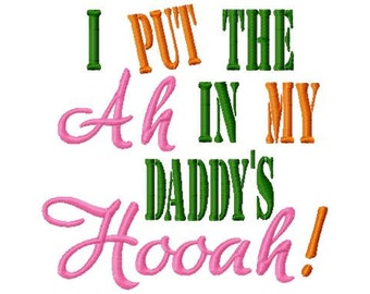 I Put the Ah in My Daddy's Hooah - Machine Embroidery Design - 8 Sizes