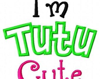 I'm Tutu Cute - Applique - Machine Embroidery Design - 8 Sizes