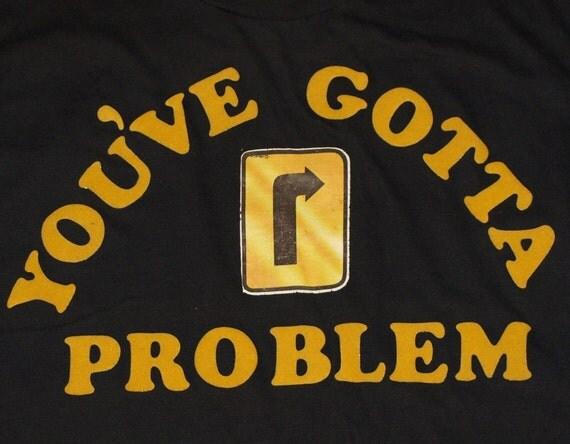 Vintage 1980's T-Shirt You've Gotta Problem 80's Tee Shirt Black Soft Thin 50/50