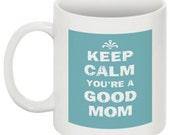 Keep calm you're a good mom - 11 oz. ceramic mug