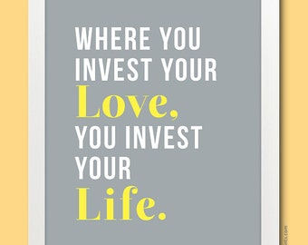 READY TO SHIP - Where You Invest Your Love You Invest Your Life print, Art Print, in yellow and grey
